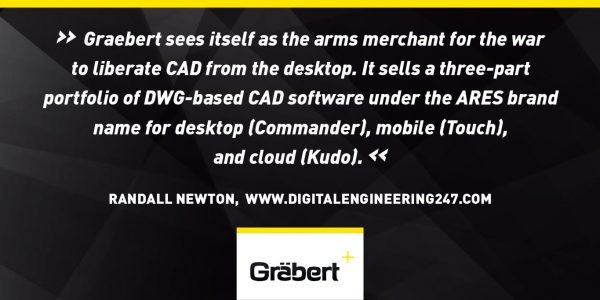 'Graebert sees itself as the arms merchant for the war to liberate CAD from the desktop. It sells a three-part portfolio of DWG-based CAD software under the ARES brand name for desktop (Commander), mobile (Touch), and cloud (Kudo).'  - Randall S. Newton