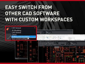 Easy Switch From Other CAD Software With Custom Work spaces
