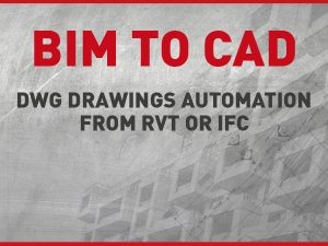 BIM to CAD: DWG Drawings Automation From RVT or IFC