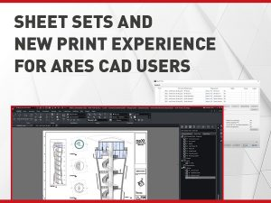 Sheet Sets and New Print Experience for ARES CAD Users