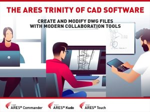 The ARES Trinity of CAD Software - Create and Modify DWG Files With Modern Collaboration Tools