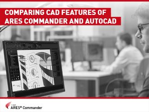 Comparing CAD Features of ARES Commander and AutoCAD
