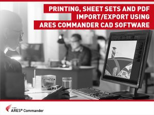 Printing, Sheet Sets and PDF Import/Export using ARES Commander CAD Software