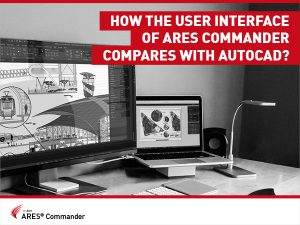 How the User Interface of ARES Commander Compares With AutoCAD?